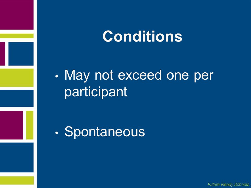 Conditions May not exceed one per participant Spontaneous