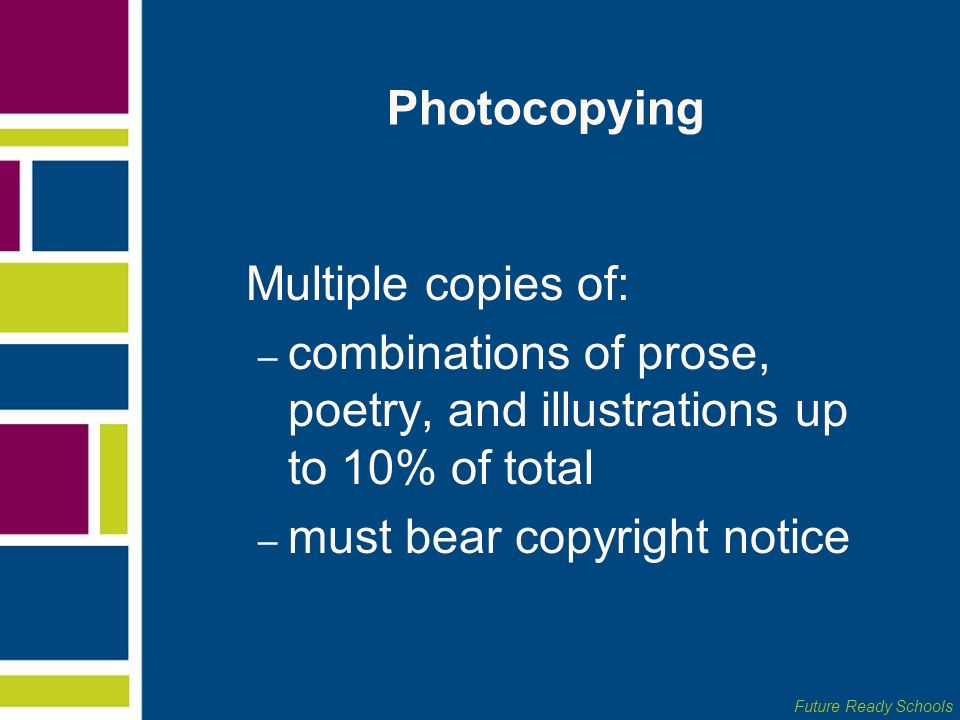 Photocopying Multiple copies of: combinations of prose, poetry, and illustrations up to 10% of total.