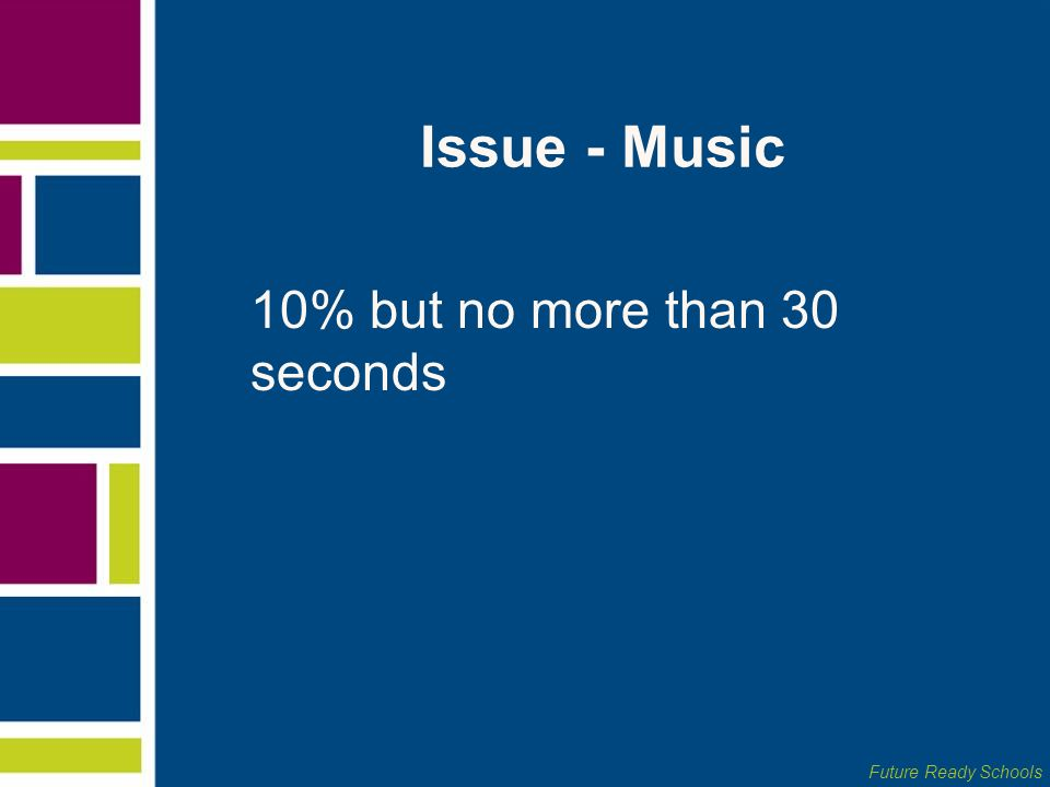 Issue - Music 10% but no more than 30 seconds