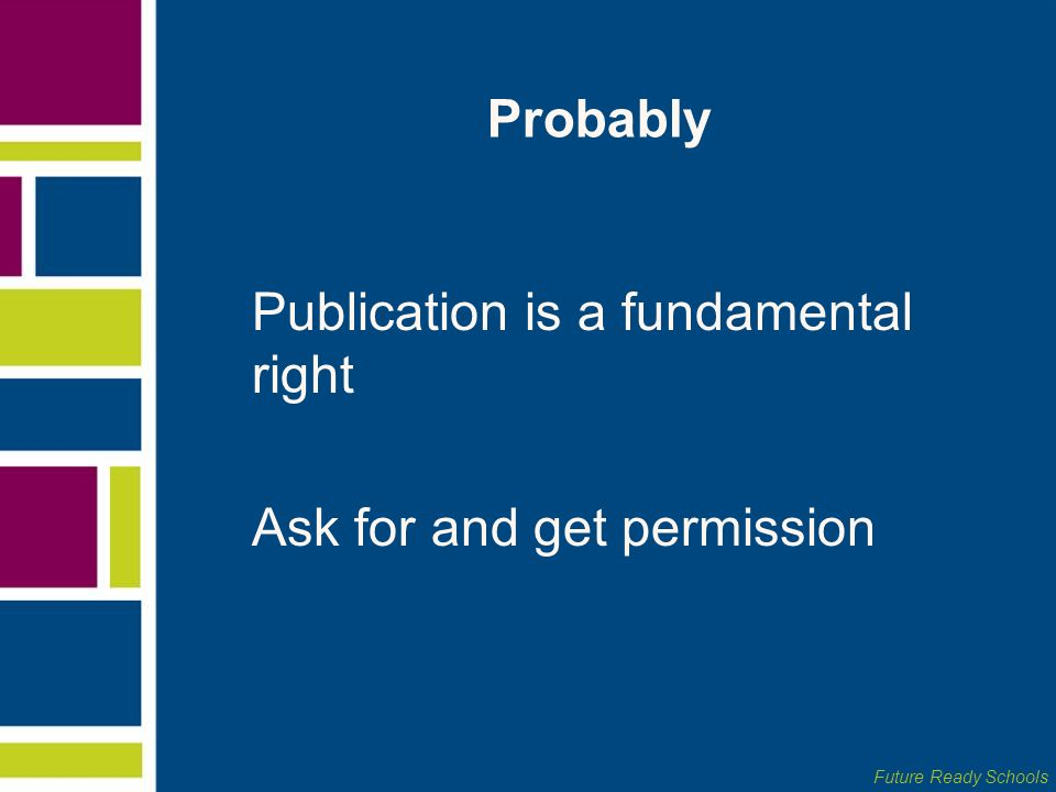 Probably Publication is a fundamental right Ask for and get permission