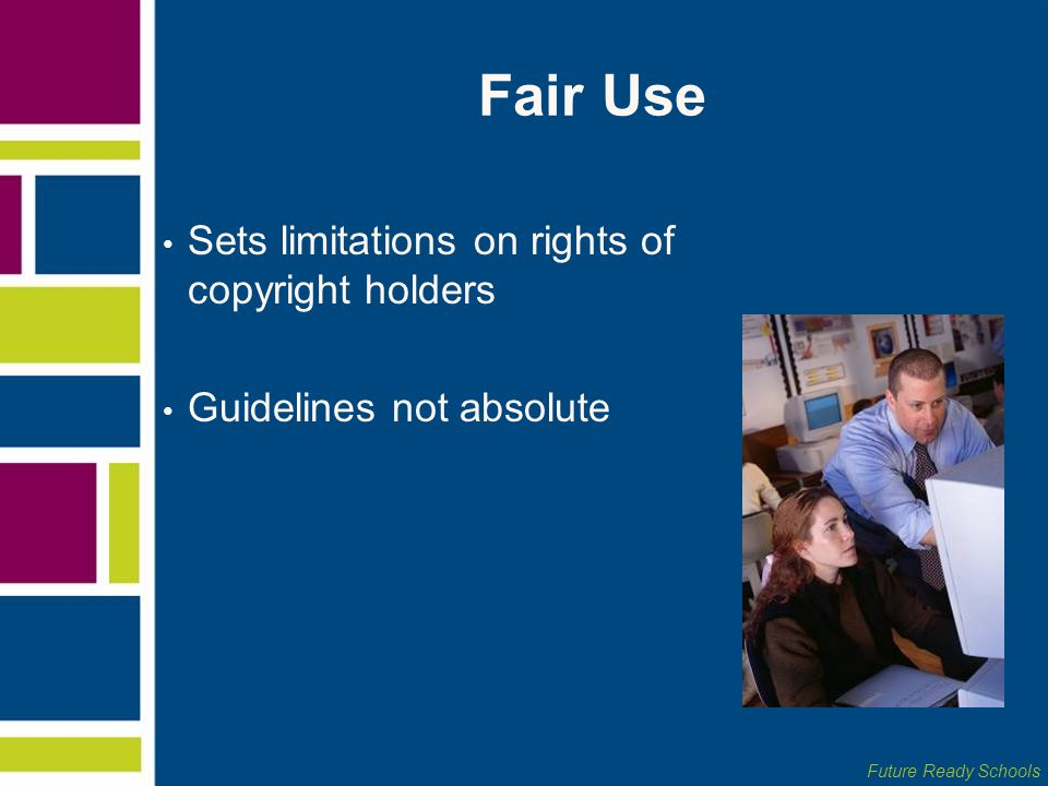 Fair Use Sets limitations on rights of copyright holders