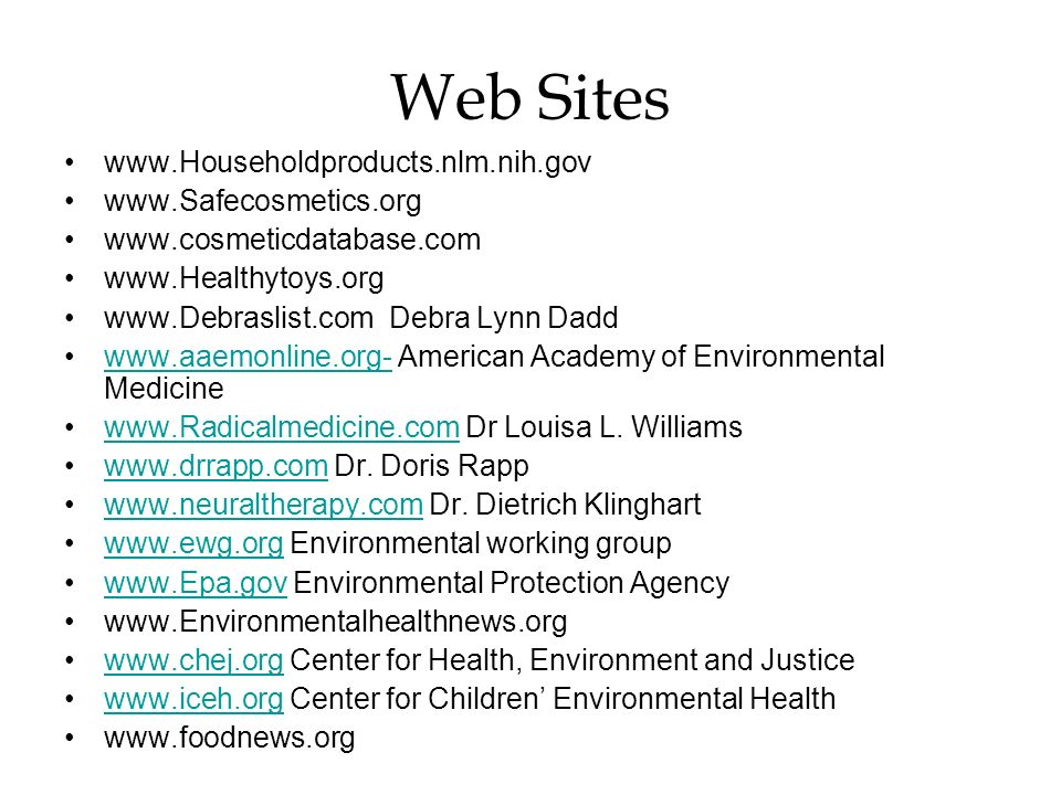 Web Sites www.Householdproducts.nlm.nih.gov www.Safecosmetics.org