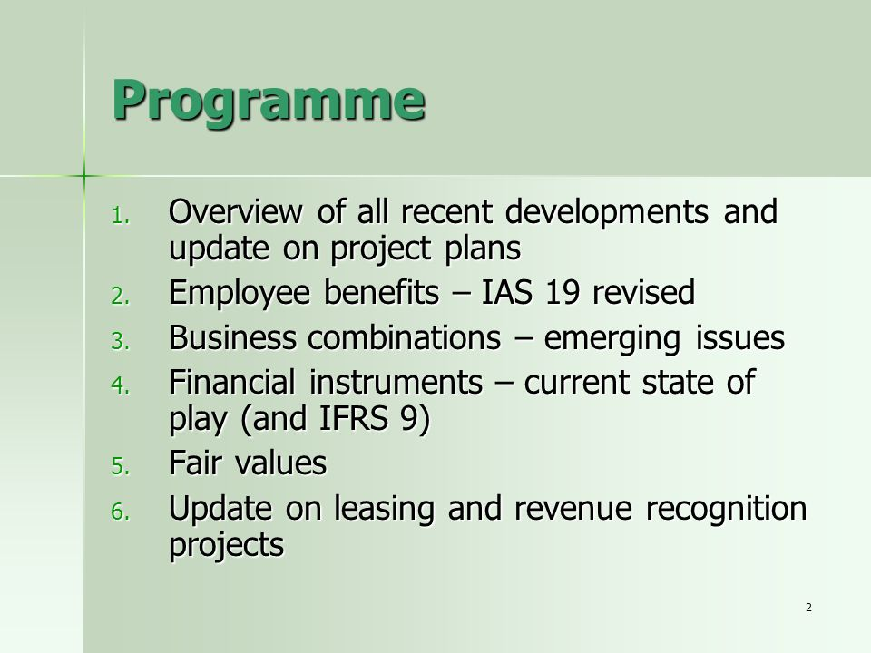 Programme Overview of all recent developments and update on project plans. Employee benefits – IAS 19 revised.