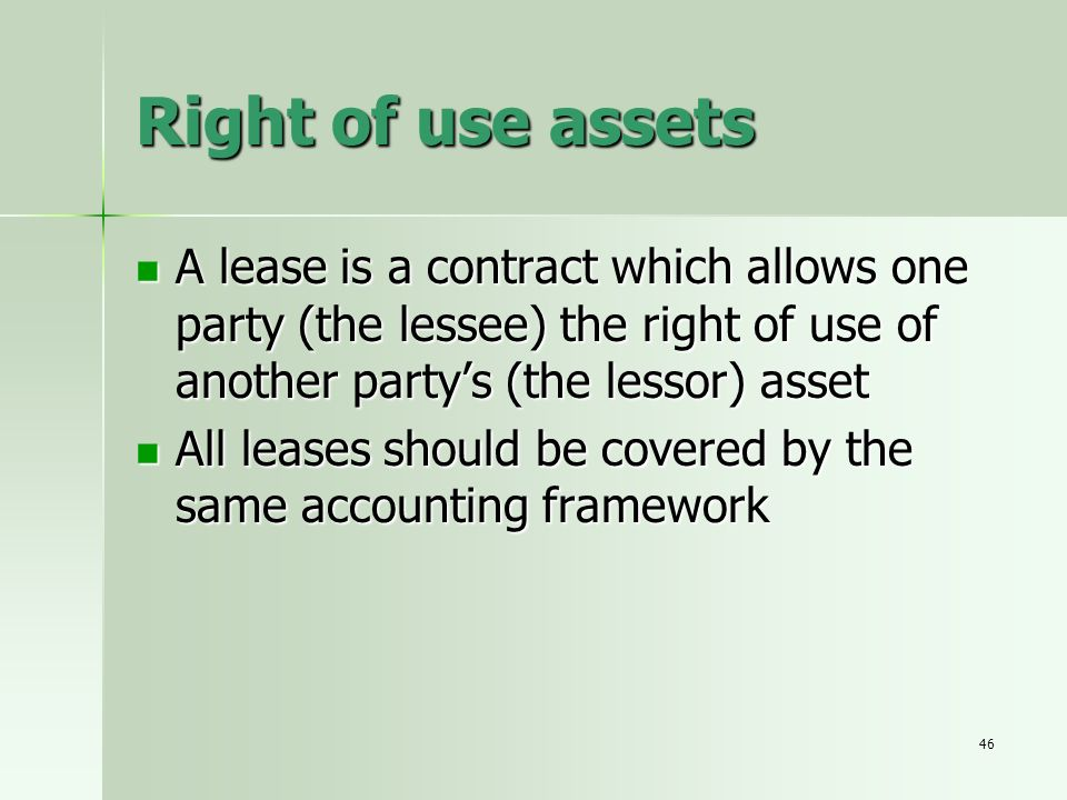 Right of use assets A lease is a contract which allows one party (the lessee) the right of use of another party's (the lessor) asset.