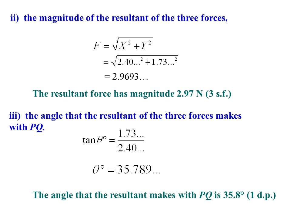 ii) the magnitude of the resultant of the three forces,