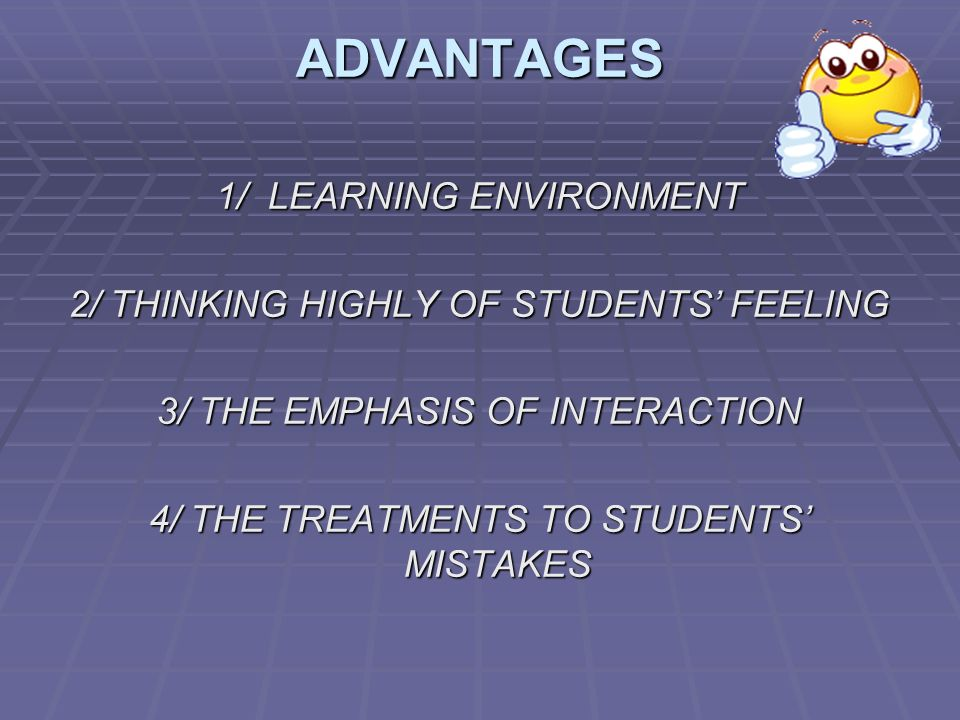 ADVANTAGES 1/ LEARNING ENVIRONMENT