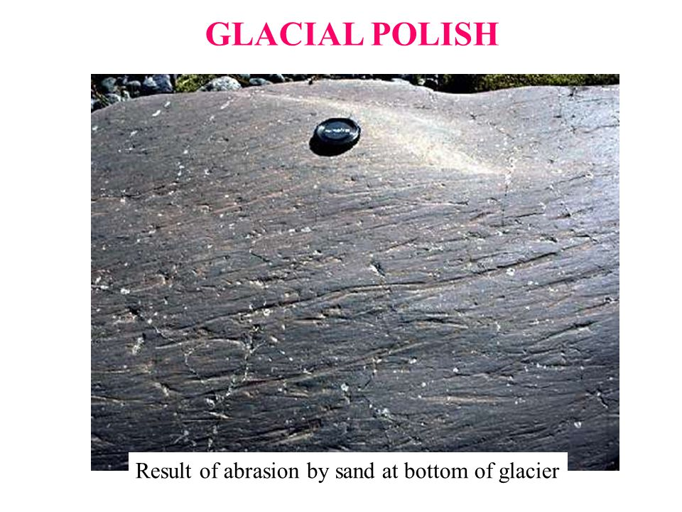 Result of abrasion by sand at bottom of glacier