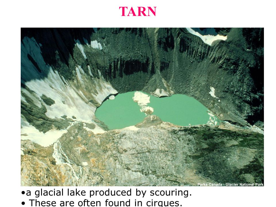 TARN a glacial lake produced by scouring.