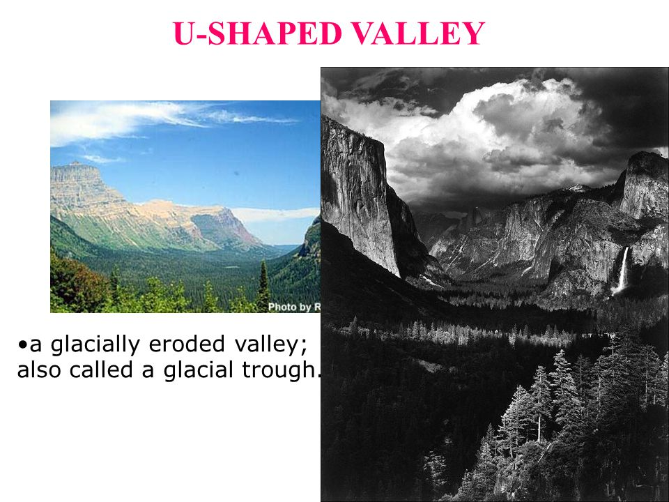 U-SHAPED VALLEY a glacially eroded valley;