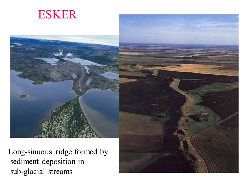ESKER Long-sinuous ridge formed by sediment deposition in