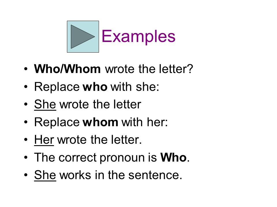Examples Who/Whom wrote the letter Replace who with she: