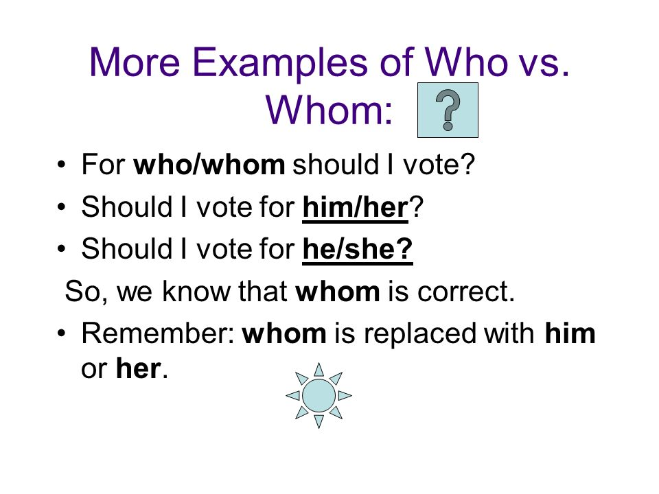 More Examples of Who vs. Whom: