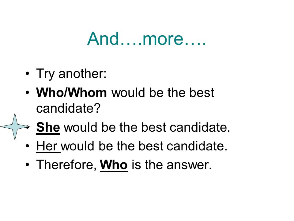 And….more…. Try another: Who/Whom would be the best candidate