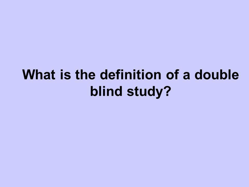 What is the definition of a double blind study