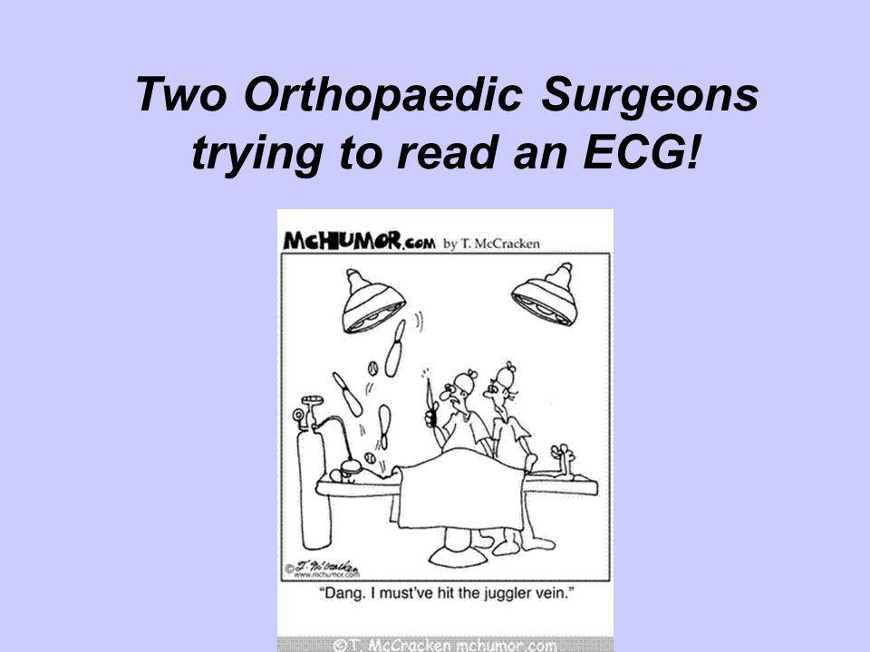 Two Orthopaedic Surgeons trying to read an ECG!