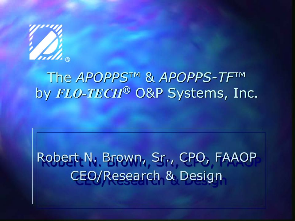 The APOPPS™ & APOPPS-TF™ by FLO-TECH® O&P Systems, Inc.