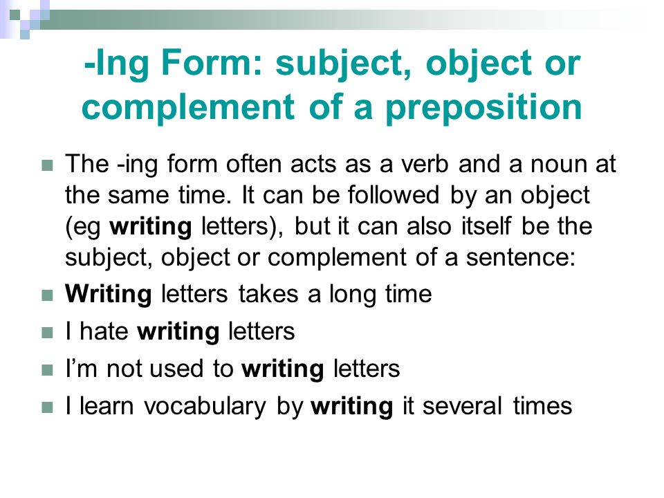 -Ing Form: subject, object or complement of a preposition