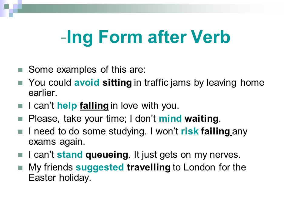 -Ing Form after Verb Some examples of this are: