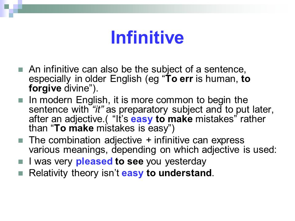 Infinitive An infinitive can also be the subject of a sentence, especially in older English (eg To err is human, to forgive divine ).
