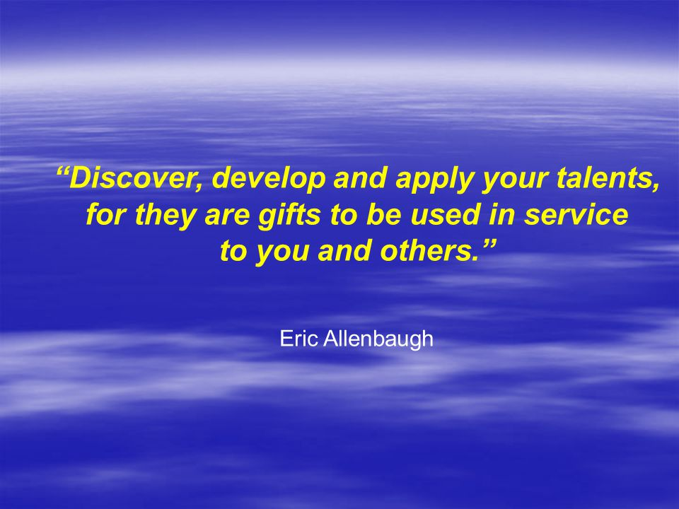 Discover, develop and apply your talents,