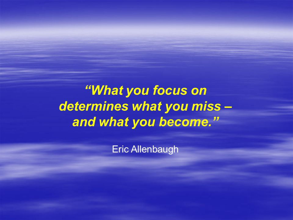 determines what you miss –