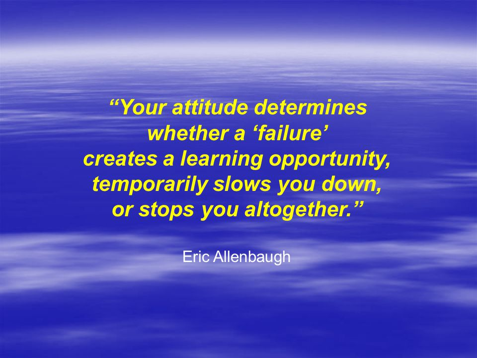 Your attitude determines whether a 'failure'