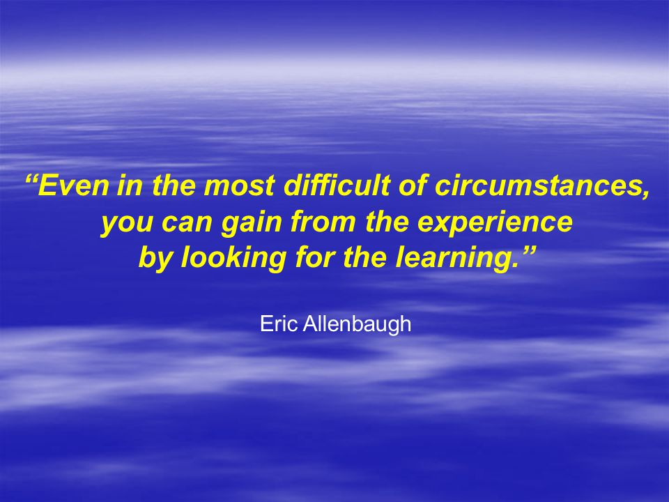 Even in the most difficult of circumstances,