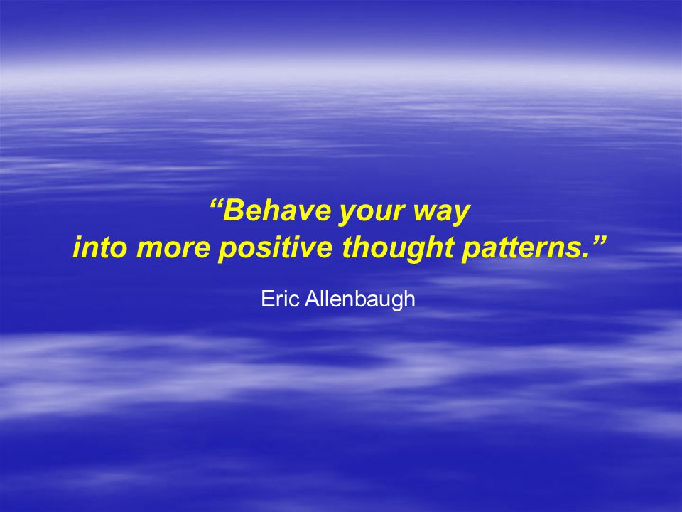 into more positive thought patterns.
