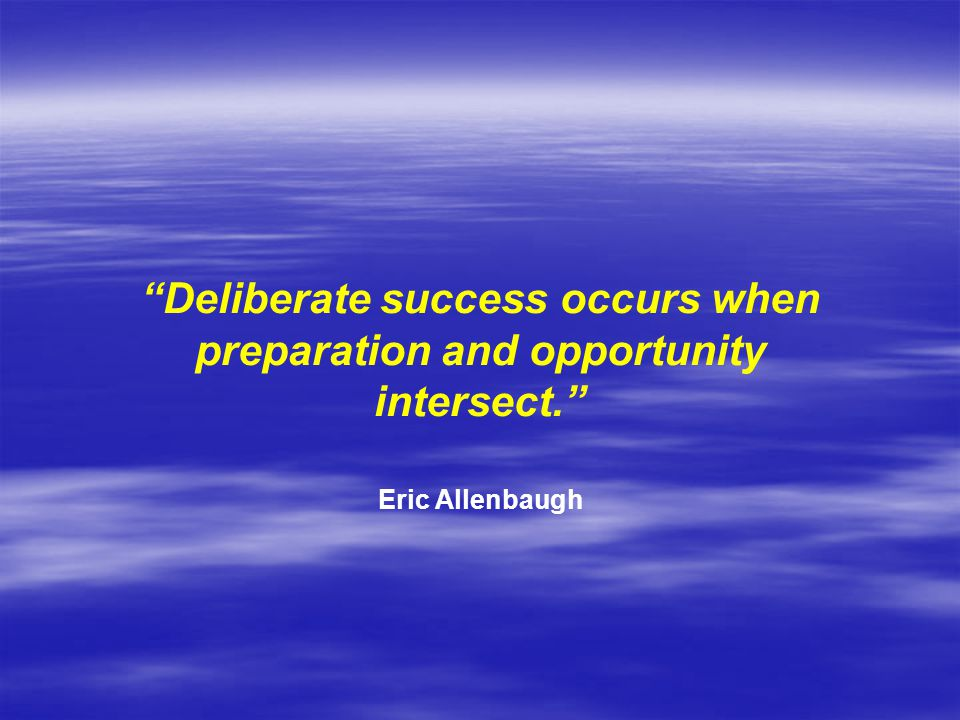 Deliberate success occurs when preparation and opportunity
