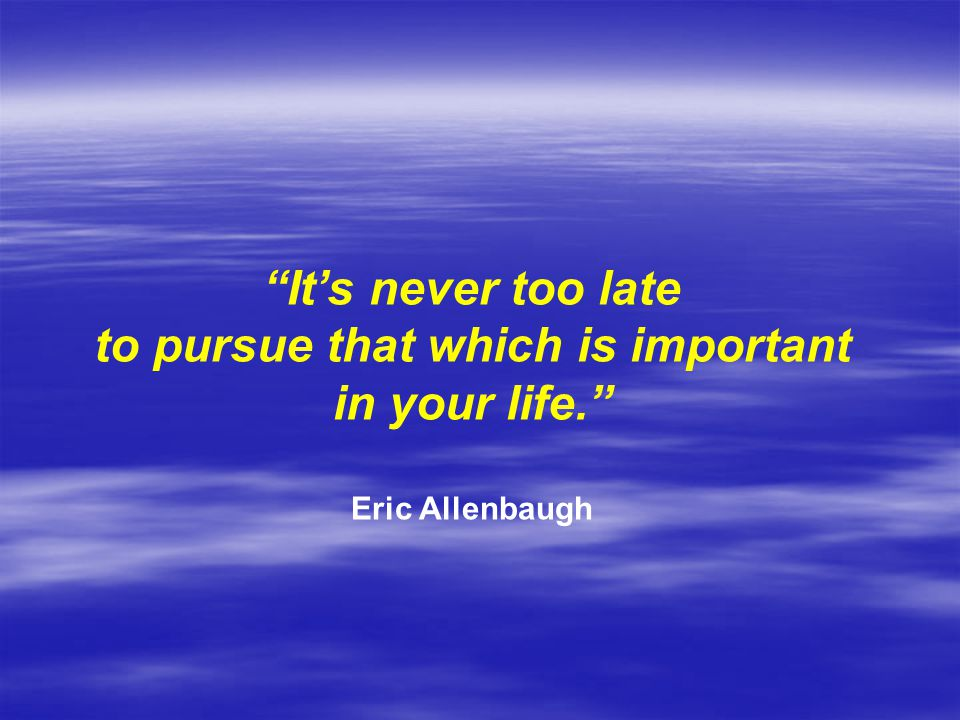 to pursue that which is important