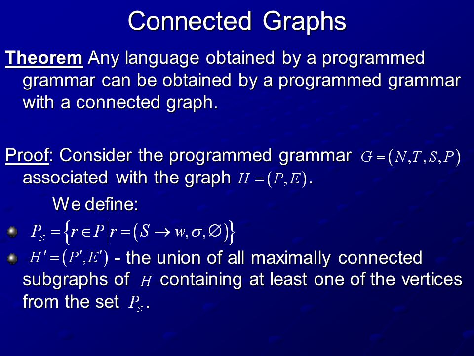 Connected Graphs Theorem Any language obtained by a programmed grammar can be obtained by a programmed grammar with a connected graph.