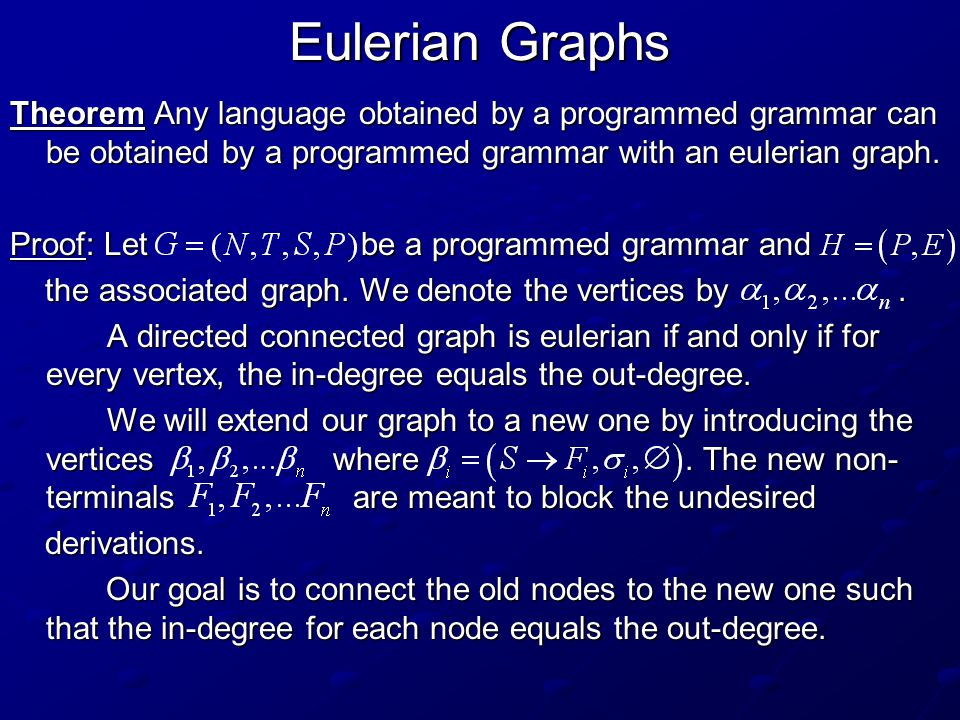 Eulerian Graphs Theorem Any language obtained by a programmed grammar can be obtained by a programmed grammar with an eulerian graph.