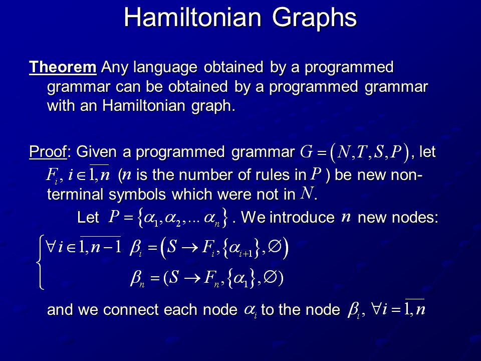 Hamiltonian Graphs Theorem Any language obtained by a programmed grammar can be obtained by a programmed grammar with an Hamiltonian graph.