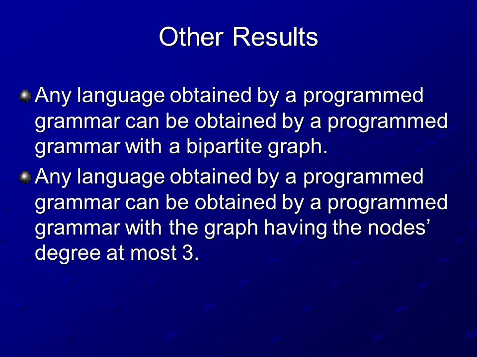 Other Results Any language obtained by a programmed grammar can be obtained by a programmed grammar with a bipartite graph.