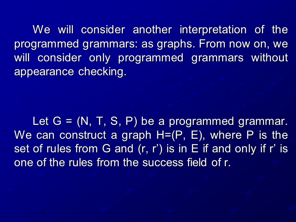 We will consider another interpretation of the programmed grammars: as graphs. From now on, we will consider only programmed grammars without appearance checking.