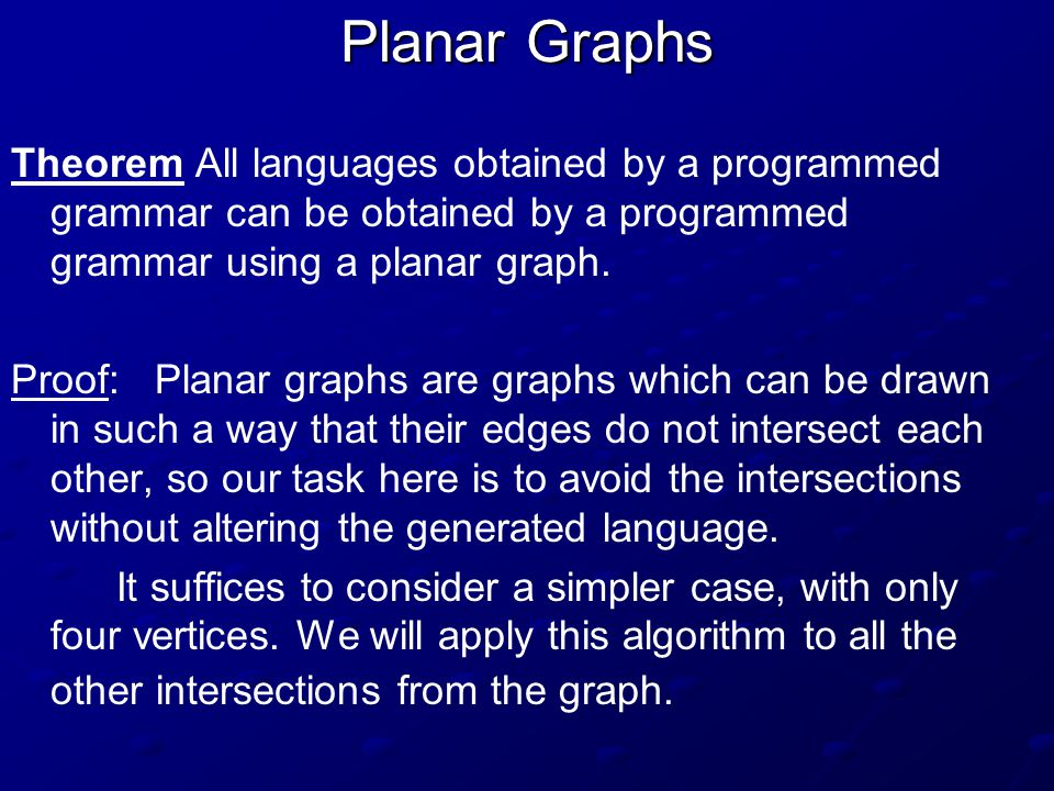 Planar Graphs Theorem All languages obtained by a programmed grammar can be obtained by a programmed grammar using a planar graph.