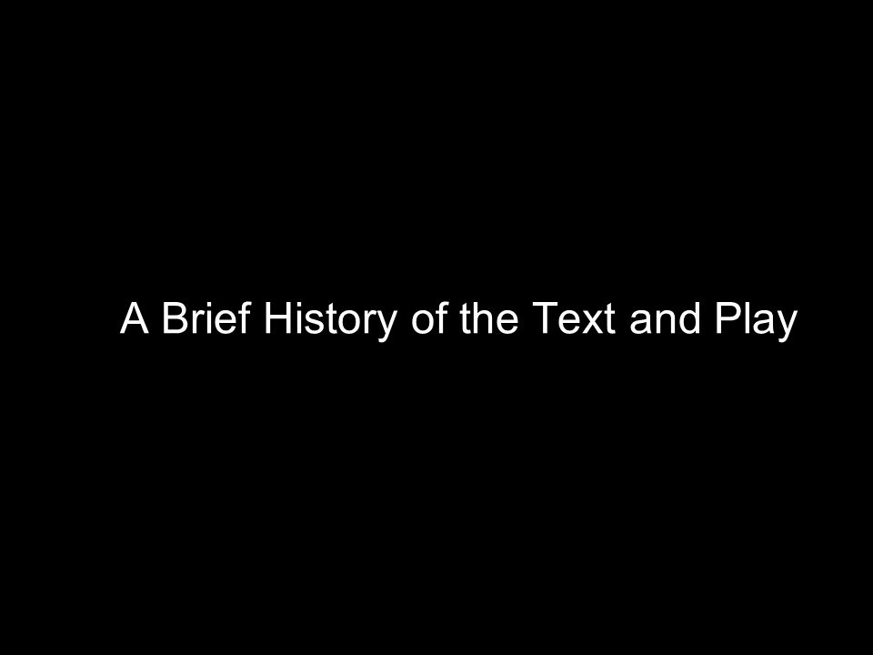 A Brief History of the Text and Play