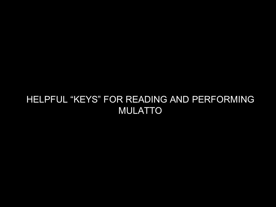 HELPFUL KEYS FOR READING AND PERFORMING MULATTO