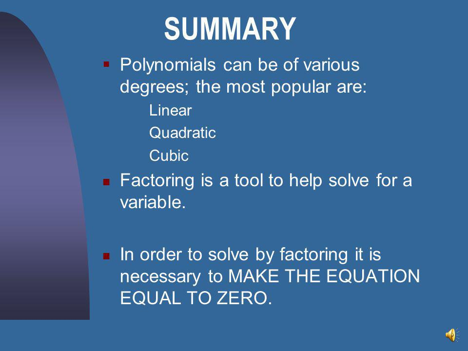 SUMMARY Polynomials can be of various degrees; the most popular are: