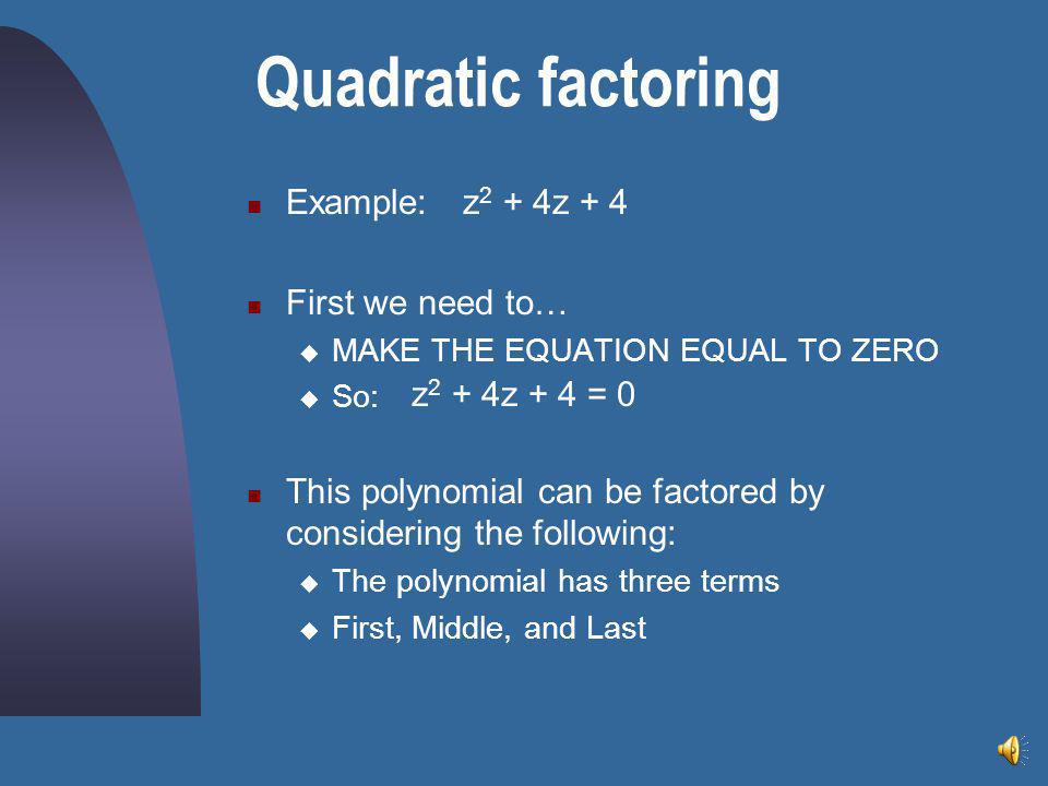 Quadratic factoring Example: First we need to…