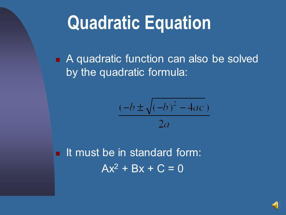 Quadratic Equation A quadratic function can also be solved by the quadratic formula: It must be in standard form: