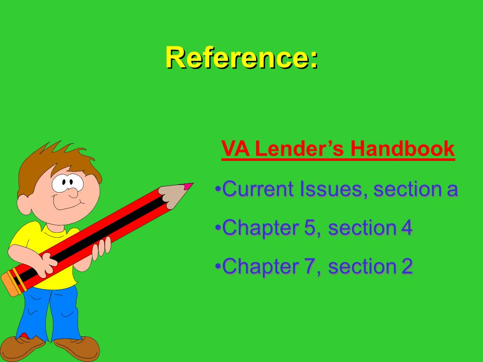 Reference: VA Lender's Handbook Current Issues, section a