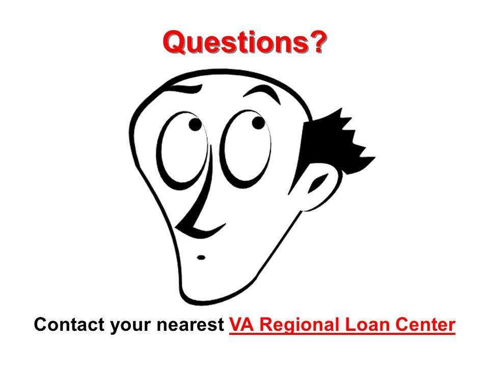 Contact your nearest VA Regional Loan Center