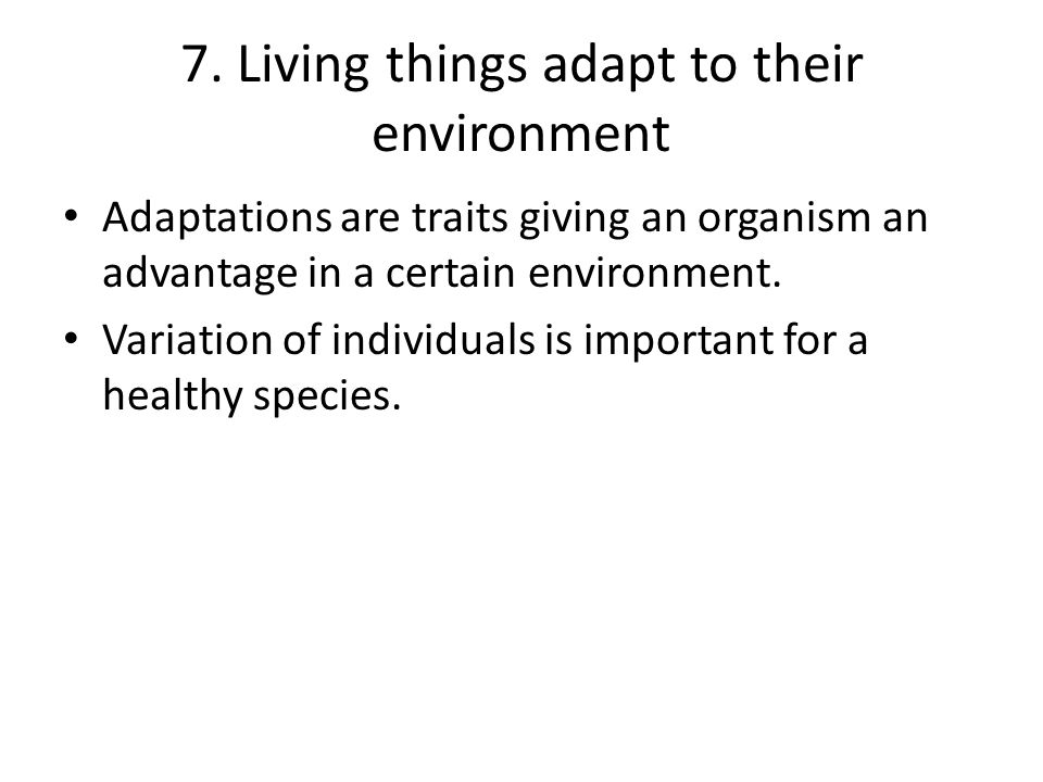 7. Living things adapt to their environment