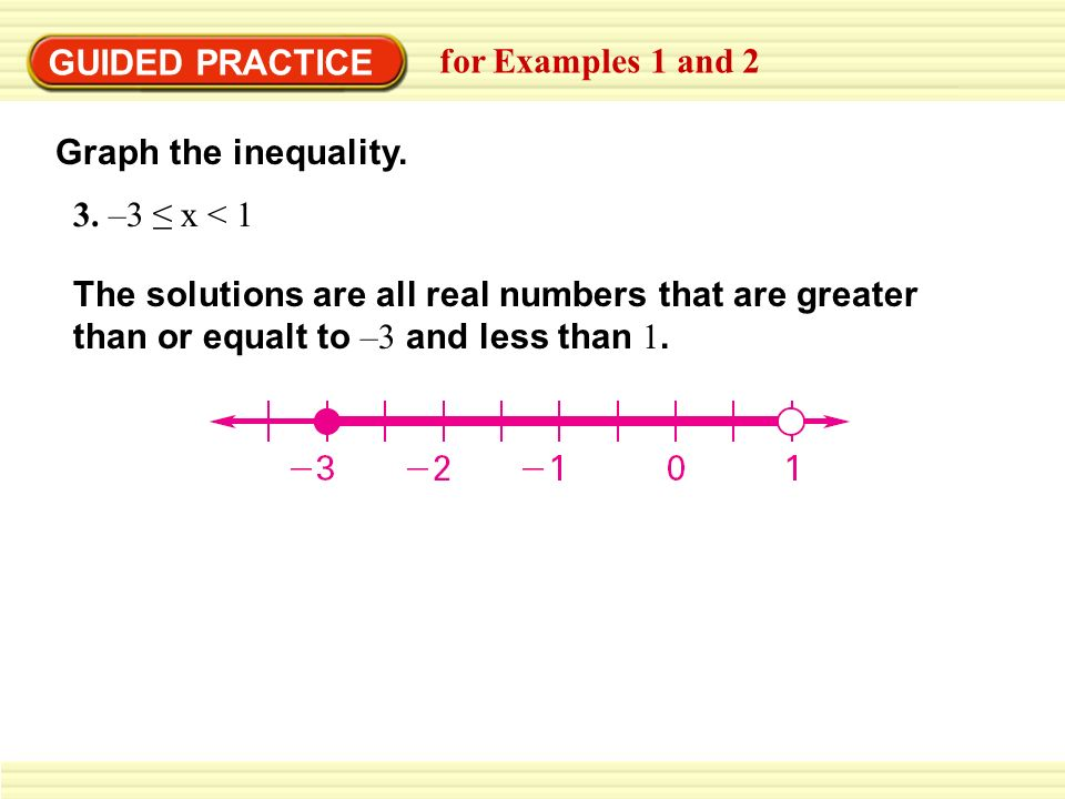GUIDED PRACTICEfor Examples 1 and 2. Graph the inequality. 3. –3 ≤ x < 1.
