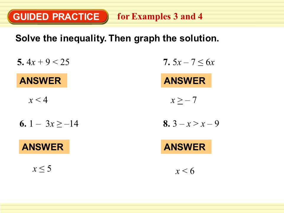 GUIDED PRACTICEfor Examples 3 and 4. Solve the inequality. Then graph the solution. 5. 4x + 9 < 25.