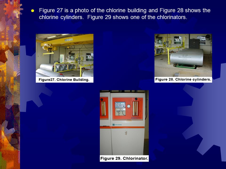 Figure 27 is a photo of the chlorine building and Figure 28 shows the chlorine cylinders.