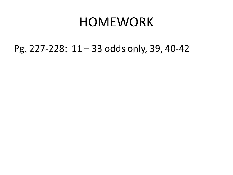HOMEWORK Pg : 11 – 33 odds only, 39, 40-42
