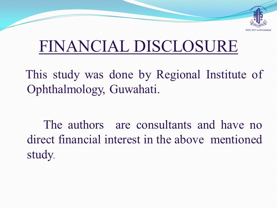 FINANCIAL DISCLOSURE This study was done by Regional Institute of Ophthalmology, Guwahati.
