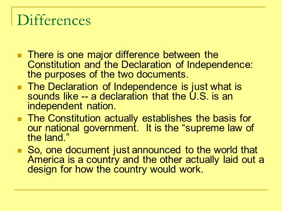 Differences There is one major difference between the Constitution and the Declaration of Independence: the purposes of the two documents.